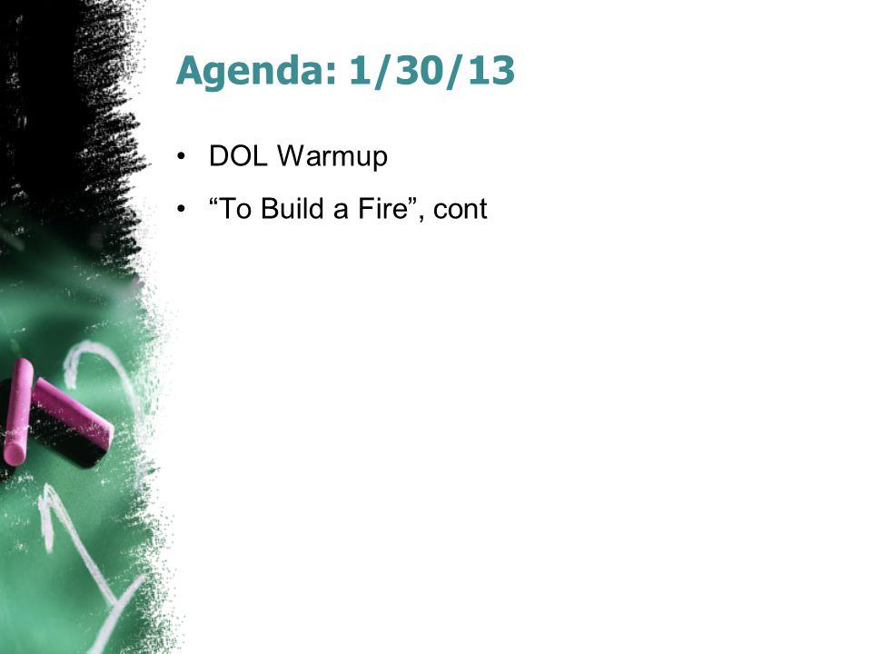"""Agenda: 1/30/13 DOL Warmup """"To Build a Fire"""", cont"""