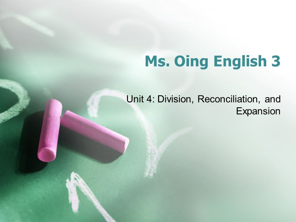 Ms. Oing English 3 Unit 4: Division, Reconciliation, and Expansion