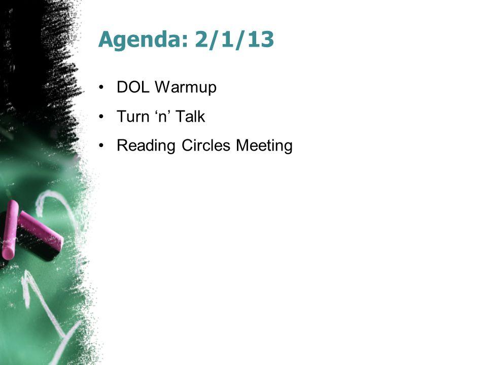 Agenda: 2/1/13 DOL Warmup Turn 'n' Talk Reading Circles Meeting