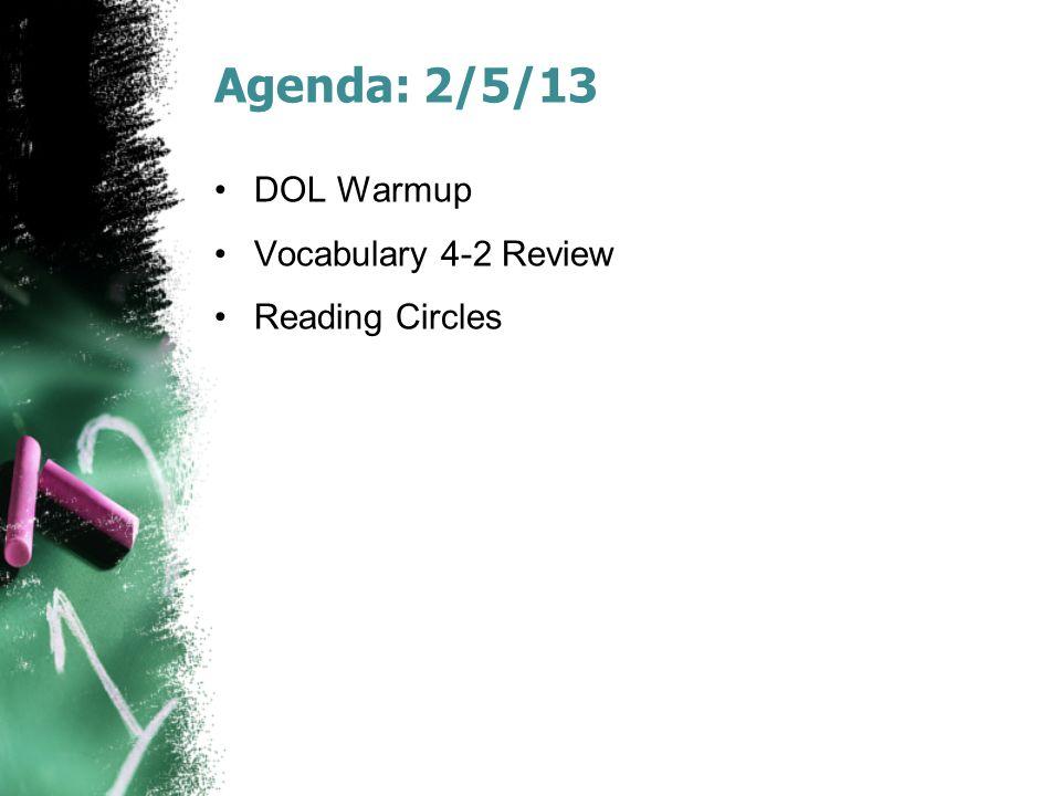 Agenda: 2/5/13 DOL Warmup Vocabulary 4-2 Review Reading Circles