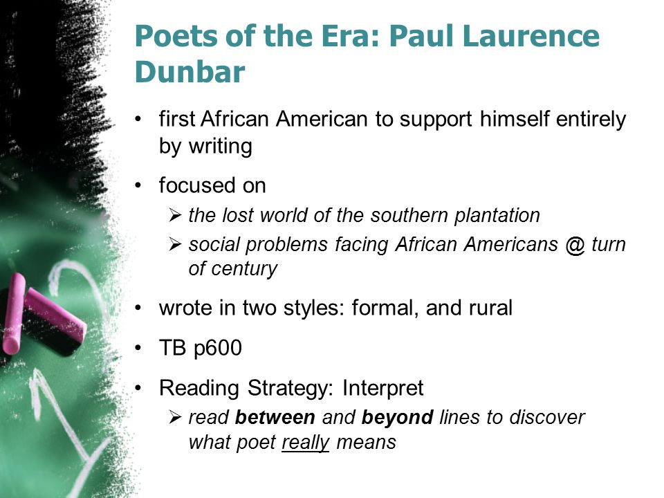 Poets of the Era: Paul Laurence Dunbar first African American to support himself entirely by writing focused on  the lost world of the southern plant