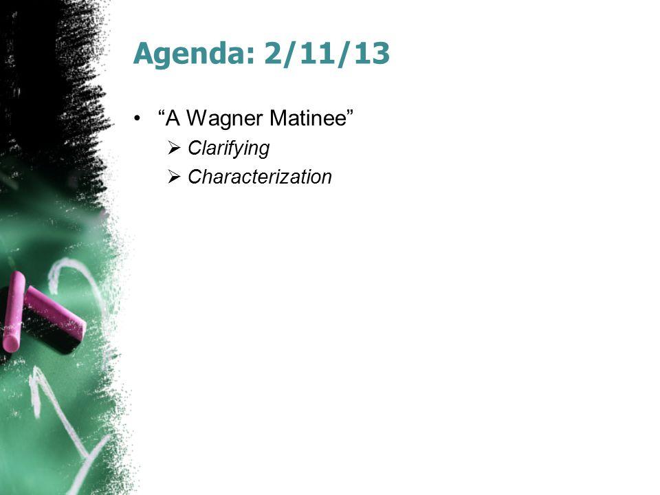 "Agenda: 2/11/13 ""A Wagner Matinee""  Clarifying  Characterization"