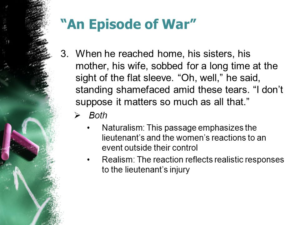 """""""An Episode of War"""" 3.When he reached home, his sisters, his mother, his wife, sobbed for a long time at the sight of the flat sleeve. """"Oh, well,"""" he"""
