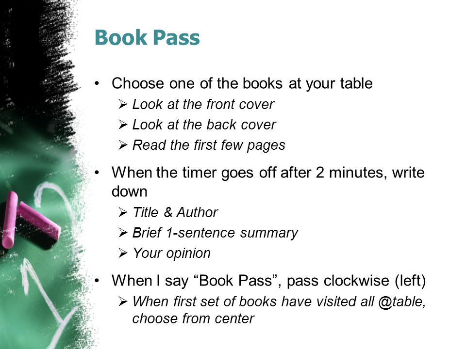 Book Pass Choose one of the books at your table  Look at the front cover  Look at the back cover  Read the first few pages When the timer goes off