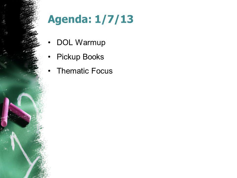 Agenda: 1/7/13 DOL Warmup Pickup Books Thematic Focus