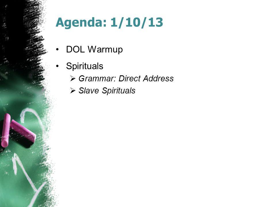 Agenda: 1/10/13 DOL Warmup Spirituals  Grammar: Direct Address  Slave Spirituals