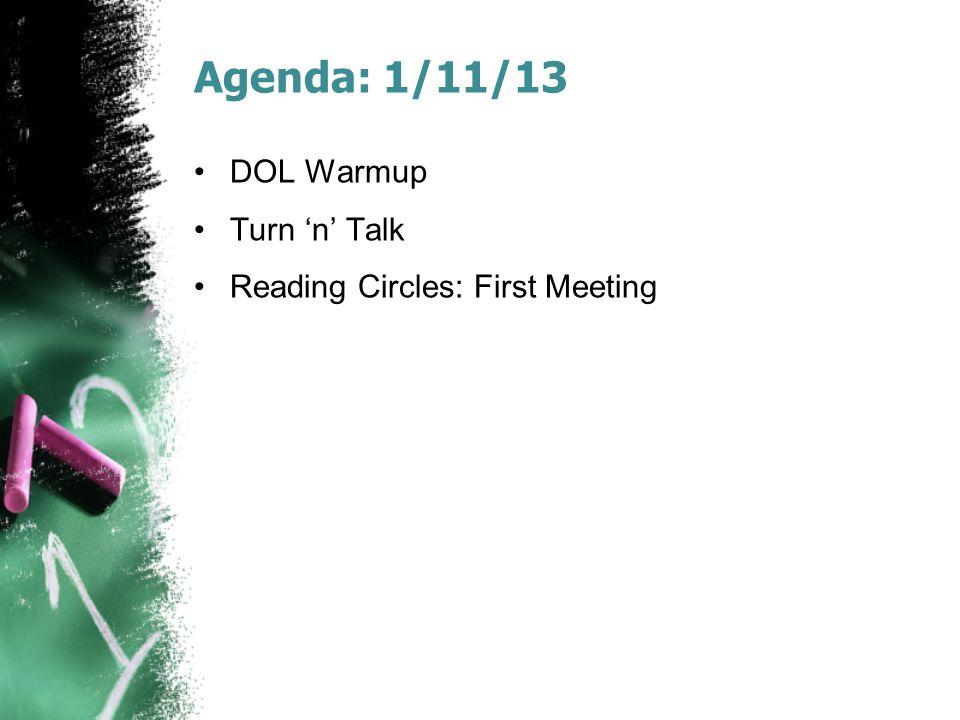 Agenda: 1/11/13 DOL Warmup Turn 'n' Talk Reading Circles: First Meeting