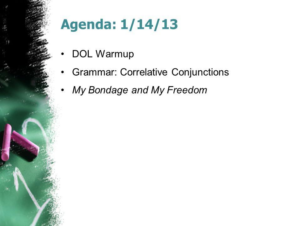 Agenda: 1/14/13 DOL Warmup Grammar: Correlative Conjunctions My Bondage and My Freedom