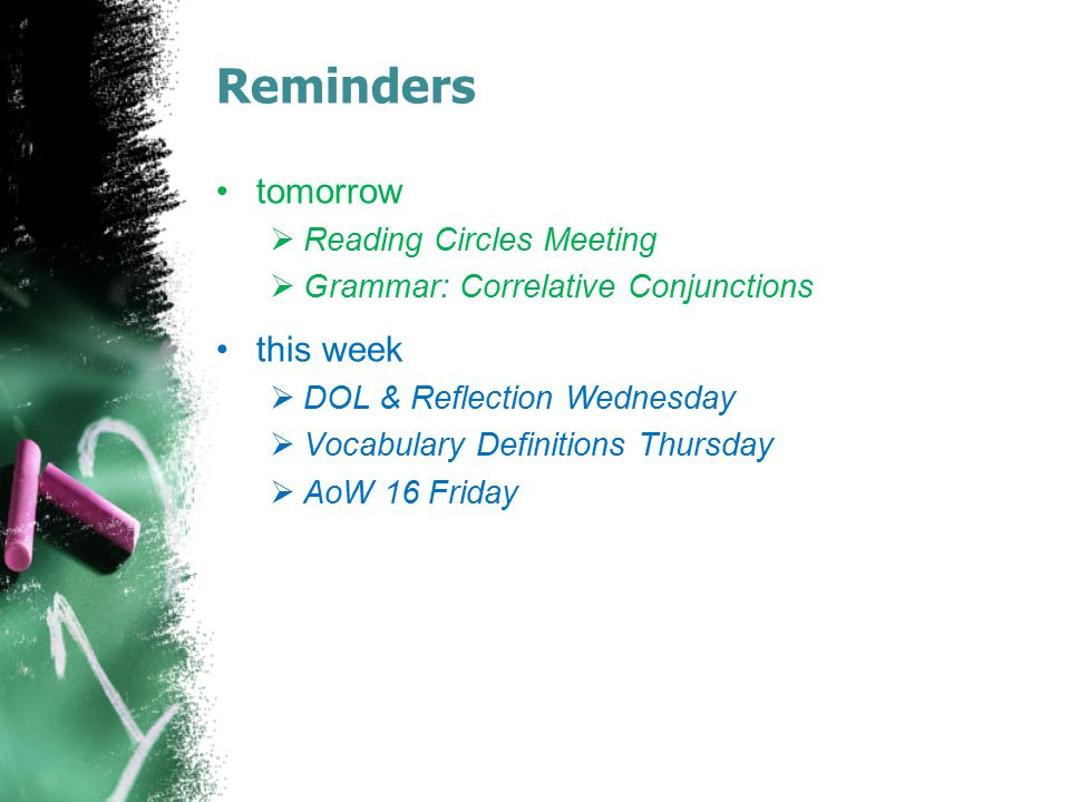 Reminders tomorrow  Reading Circles Meeting  Grammar: Correlative Conjunctions this week  DOL & Reflection Wednesday  Vocabulary Definitions Thurs