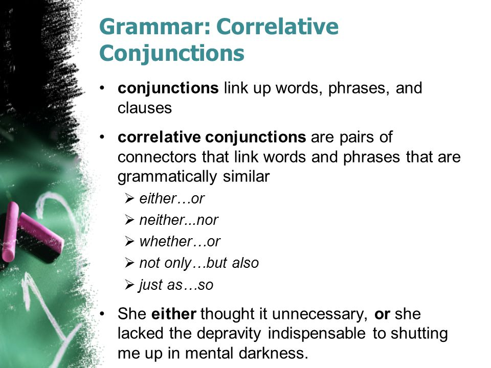 Grammar: Correlative Conjunctions conjunctions link up words, phrases, and clauses correlative conjunctions are pairs of connectors that link words an