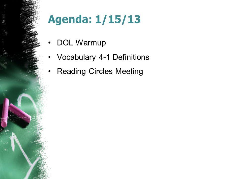 Agenda: 1/15/13 DOL Warmup Vocabulary 4-1 Definitions Reading Circles Meeting