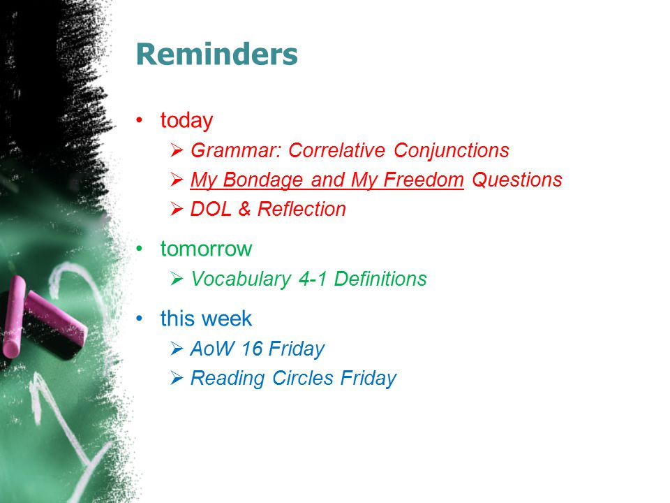 Reminders today  Grammar: Correlative Conjunctions  My Bondage and My Freedom Questions  DOL & Reflection tomorrow  Vocabulary 4-1 Definitions thi