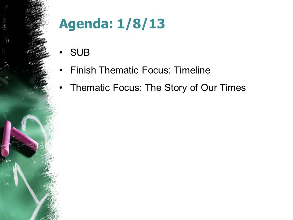 Agenda: 1/8/13 SUB Finish Thematic Focus: Timeline Thematic Focus: The Story of Our Times