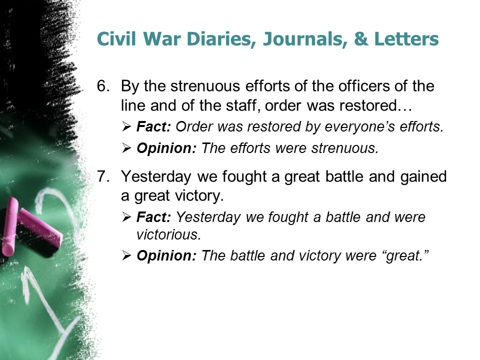 Civil War Diaries, Journals, & Letters 6.By the strenuous efforts of the officers of the line and of the staff, order was restored…  Fact: Order was