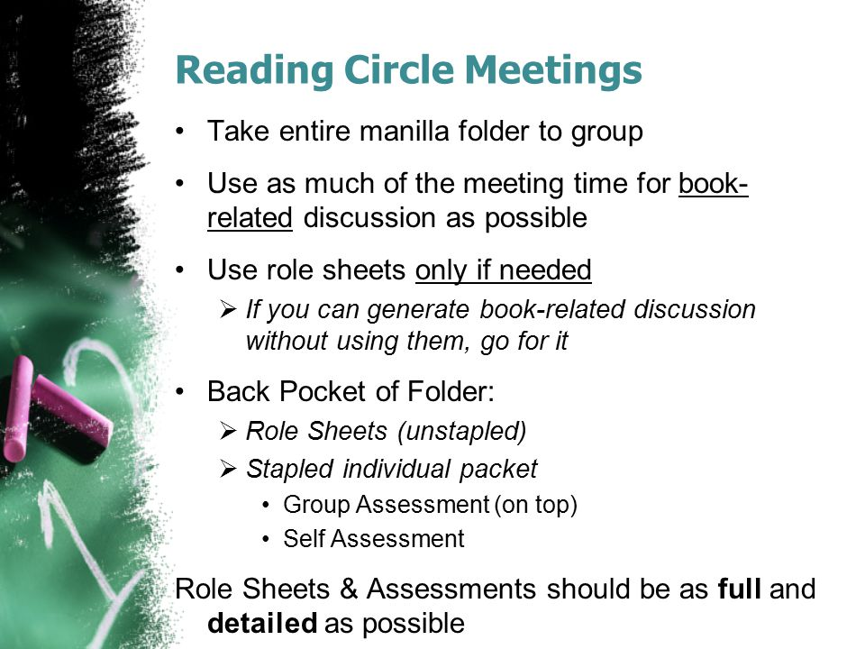 Reading Circle Meetings Take entire manilla folder to group Use as much of the meeting time for book- related discussion as possible Use role sheets o