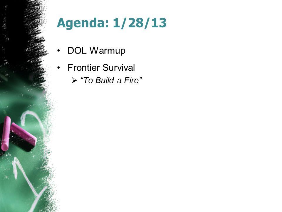 "Agenda: 1/28/13 DOL Warmup Frontier Survival  ""To Build a Fire"""