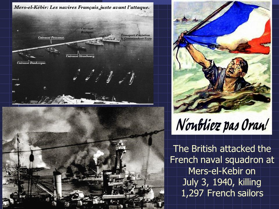The British attacked the French naval squadron at Mers-el-Kebir on July 3, 1940, killing 1,297 French sailors