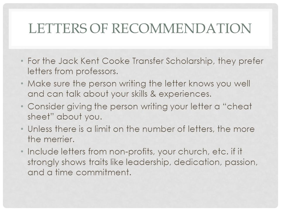 LETTERS OF RECOMMENDATION For the Jack Kent Cooke Transfer Scholarship, they prefer letters from professors. Make sure the person writing the letter k