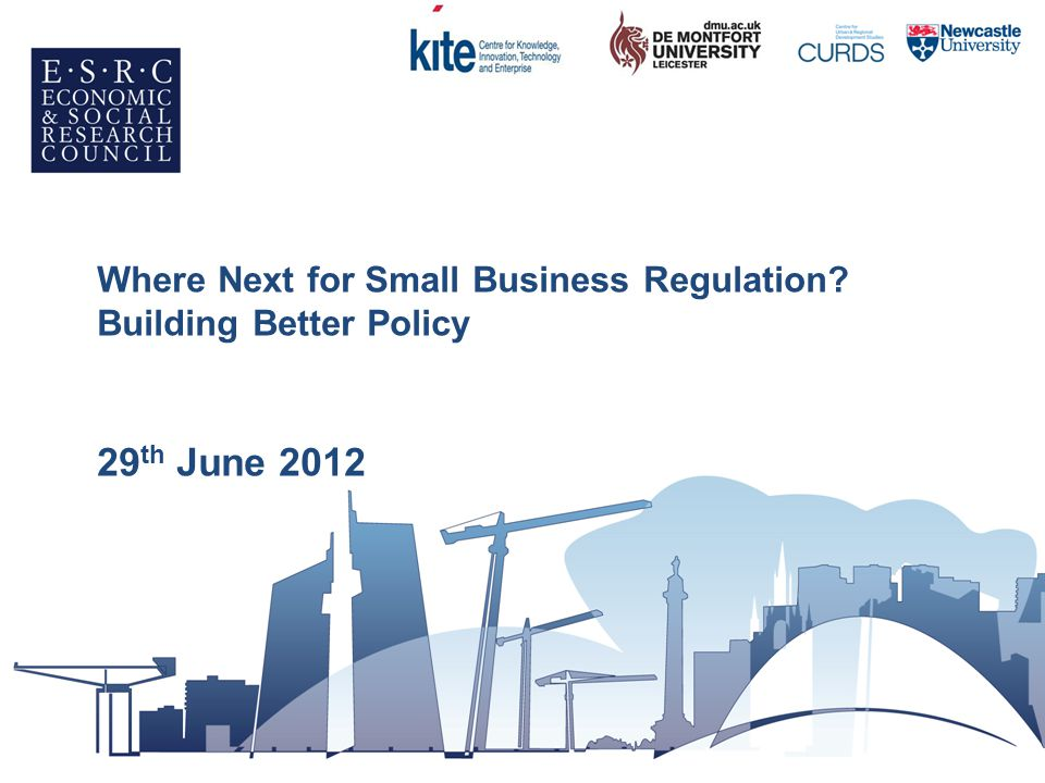 Where Next for Small Business Regulation Building Better Policy 29 th June 2012