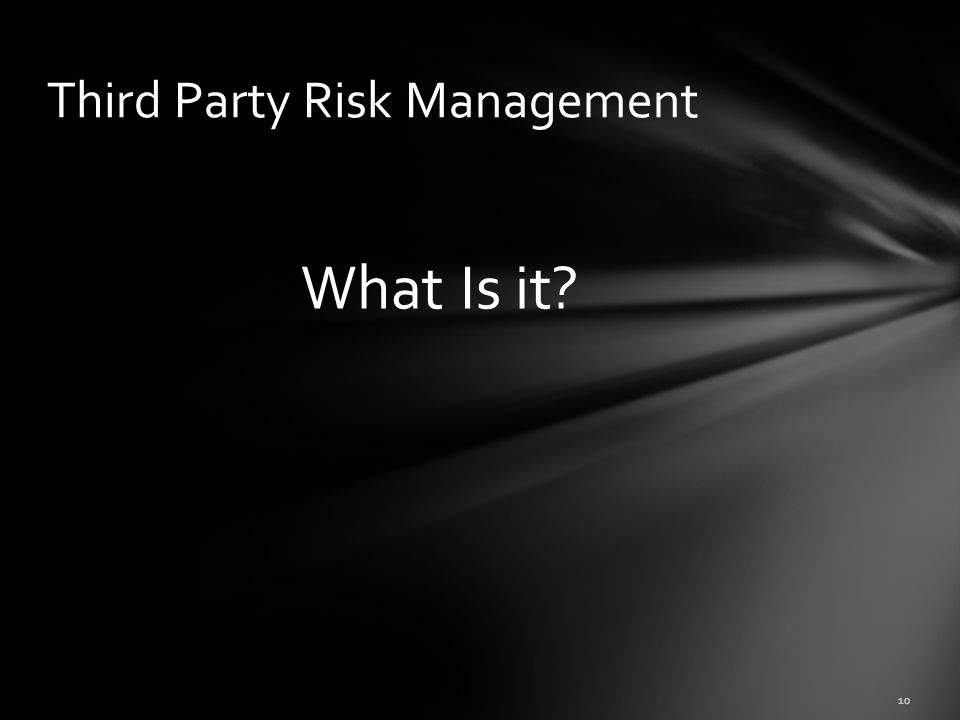 What Is it? 10 Third Party Risk Management