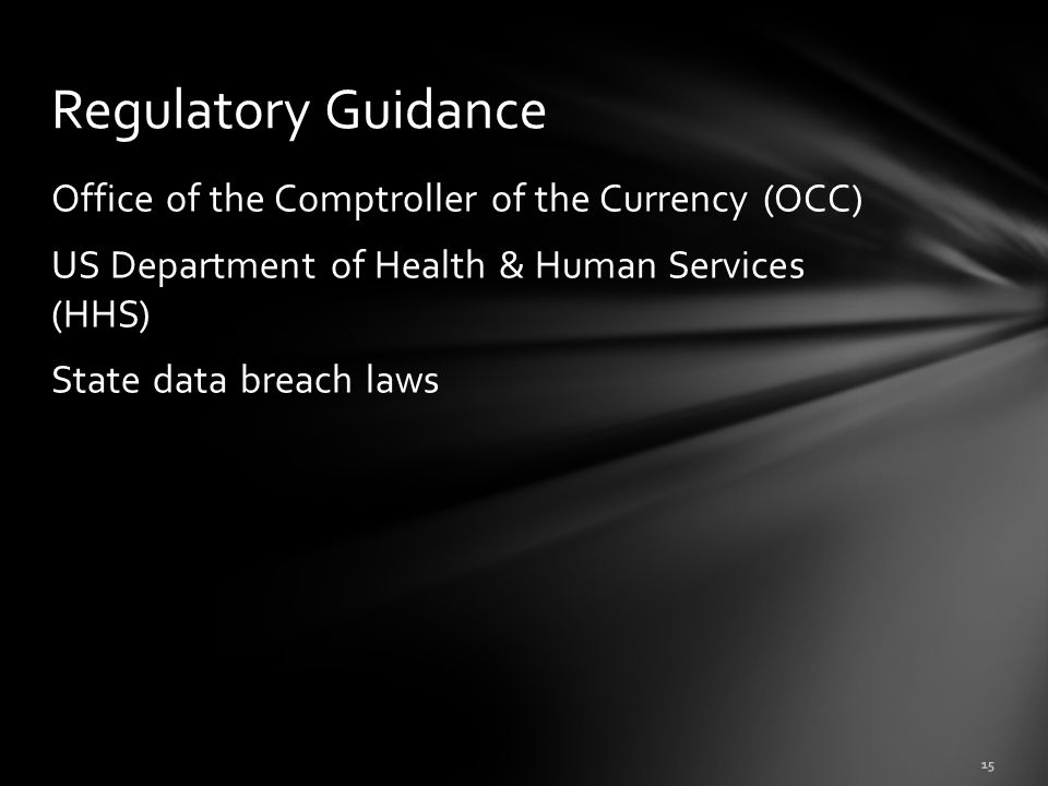 Office of the Comptroller of the Currency (OCC) US Department of Health & Human Services (HHS) State data breach laws Regulatory Guidance 15