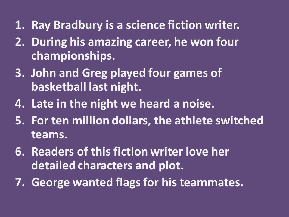 1.Ray Bradbury is a science fiction writer. 2.During his amazing career, he won four championships.