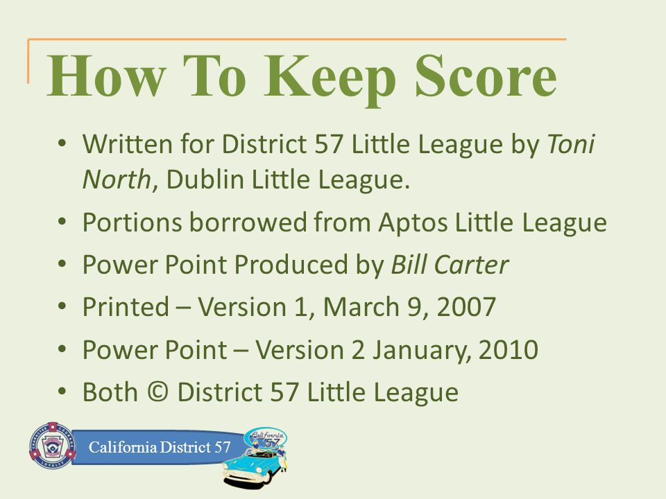California District 57 How To Keep Score Written for District 57 Little League by Toni North, Dublin Little League.