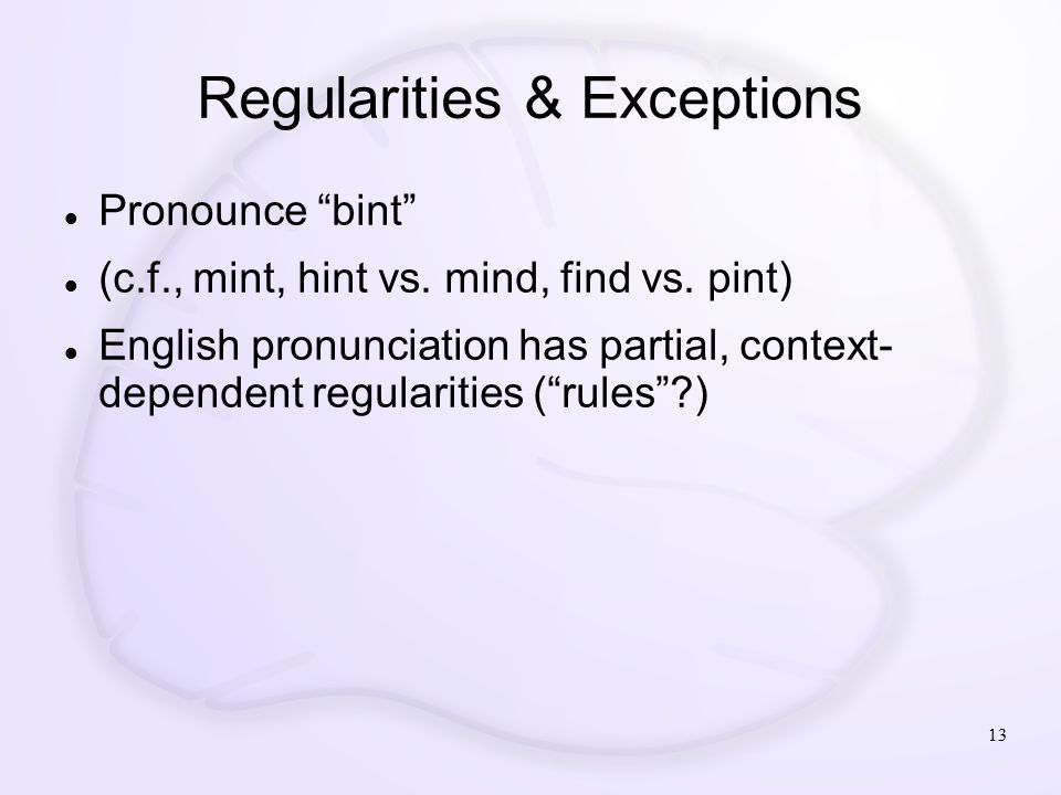 Regularities & Exceptions Pronounce bint (c.f., mint, hint vs.