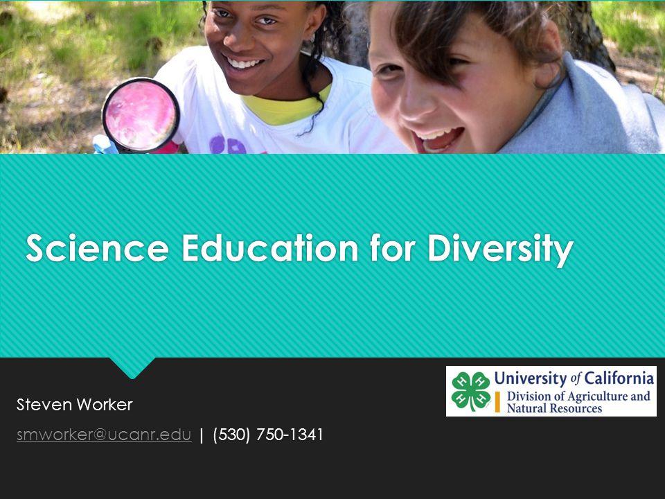 Science Education for Diversity Steven Worker smworker@ucanr.edusmworker@ucanr.edu | (530) 750-1341 Steven Worker smworker@ucanr.edusmworker@ucanr.edu | (530) 750-1341