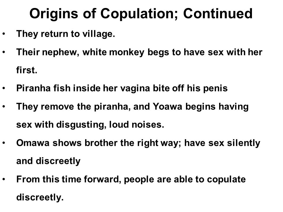 Origins of Copulation; Continued They return to village. Their nephew, white monkey begs to have sex with her first. Piranha fish inside her vagina bi