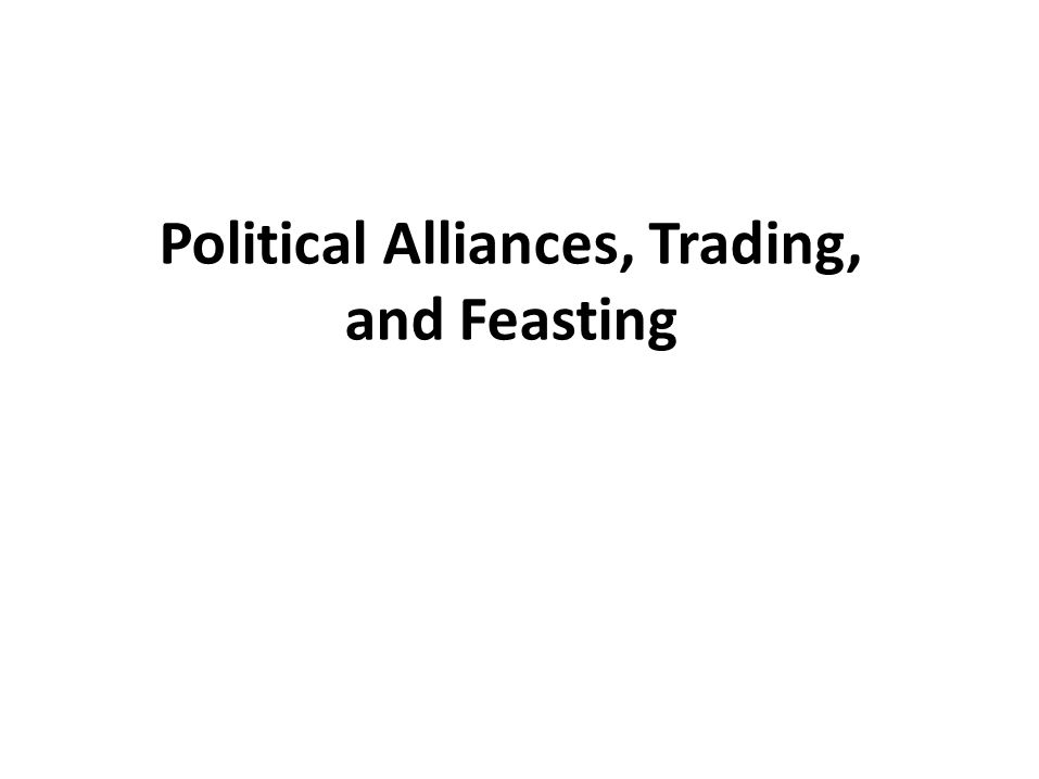 Political Alliances, Trading, and Feasting