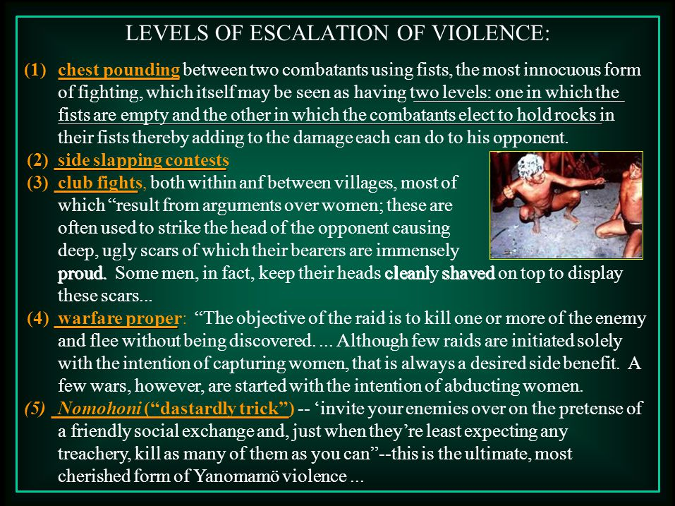 LEVELS OF ESCALATION OF VIOLENCE: (1)chest pounding between two combatants using fists, the most innocuous form of fighting, which itself may be seen