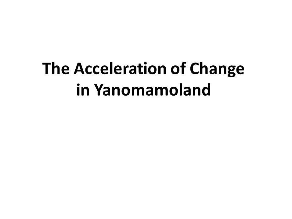 The Acceleration of Change in Yanomamoland