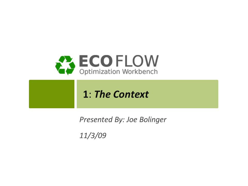 1: The Context Presented By: Joe Bolinger 11/3/09