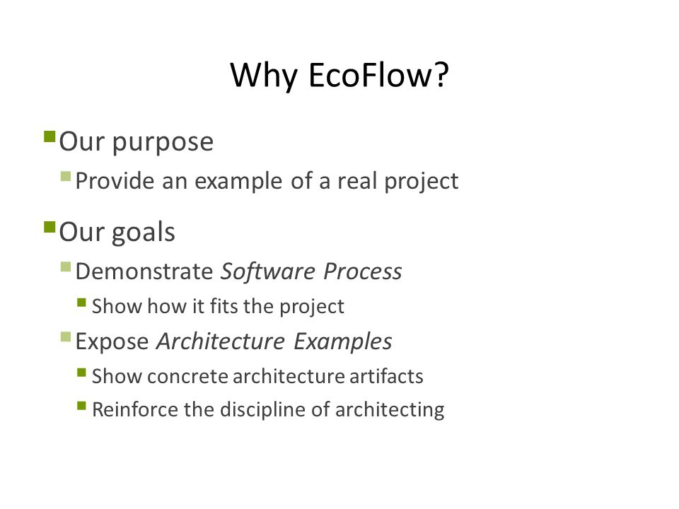 Why EcoFlow  Today's Purpose  Introduction to EcoFlow  The Business Context  Why invest in a new application?