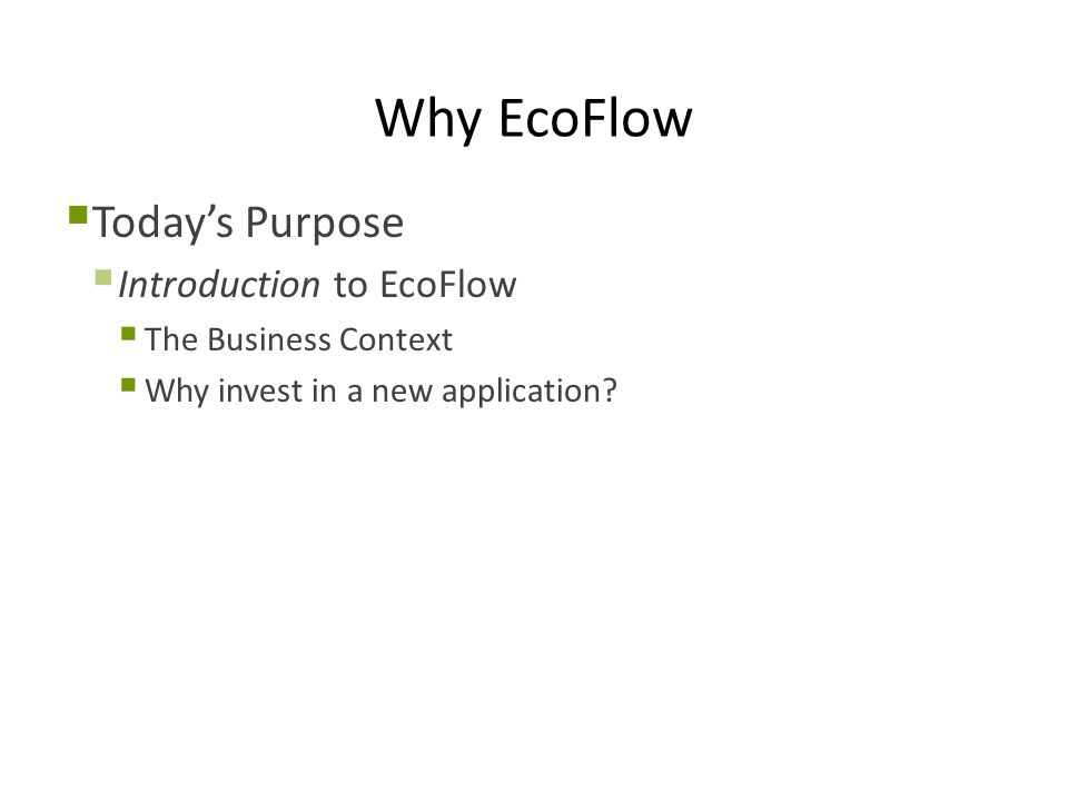 EcoFlow Project Shape External Factors  People  1 part time developer  Remainder of team also part-time  Most customers are geographically remote  Projects  EcoFlow modeling projects were going on before and while the software was being built  Had to transition between spreadsheet and new software as features were added  Sometimes had to go back and forth