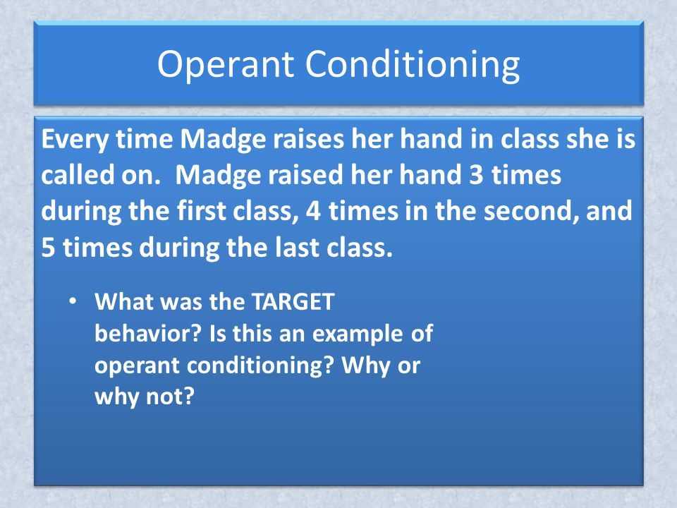 Every time Madge raises her hand in class she is called on.