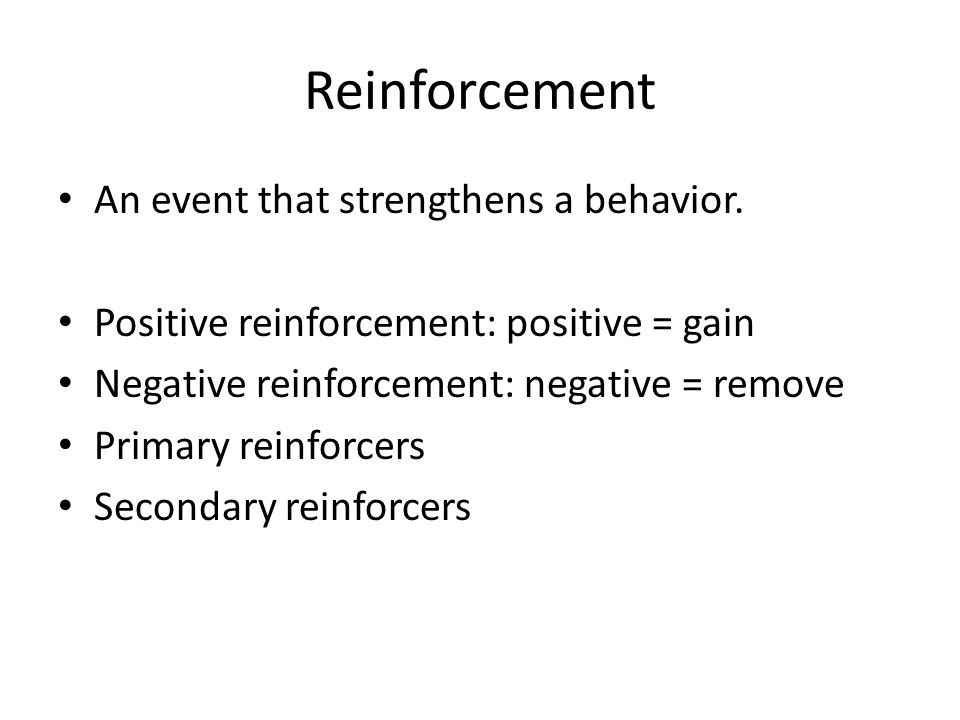 Reinforcement An event that strengthens a behavior.