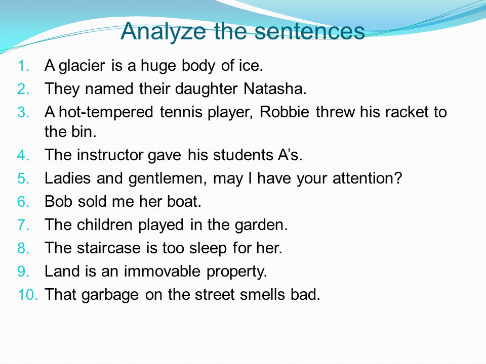 Analyze the sentences 1. A glacier is a huge body of ice. 2. They named their daughter Natasha. 3. A hot-tempered tennis player, Robbie threw his rack