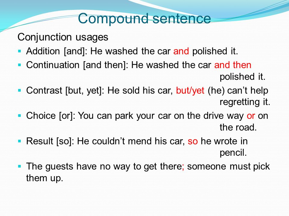 Compound sentence Conjunction usages  Addition [and]: He washed the car and polished it.  Continuation [and then]: He washed the car and then polish