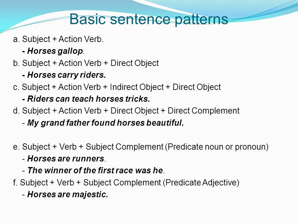 Basic sentence patterns a.Subject + Action Verb. - Horses gallop.