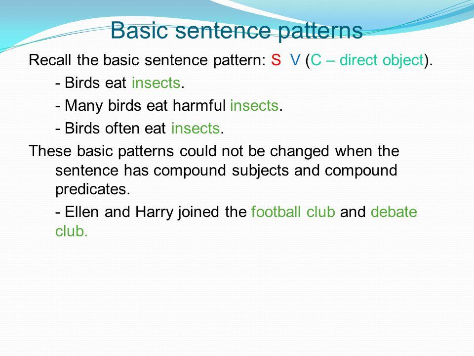 Basic sentence patterns Recall the basic sentence pattern: S V (C – direct object).
