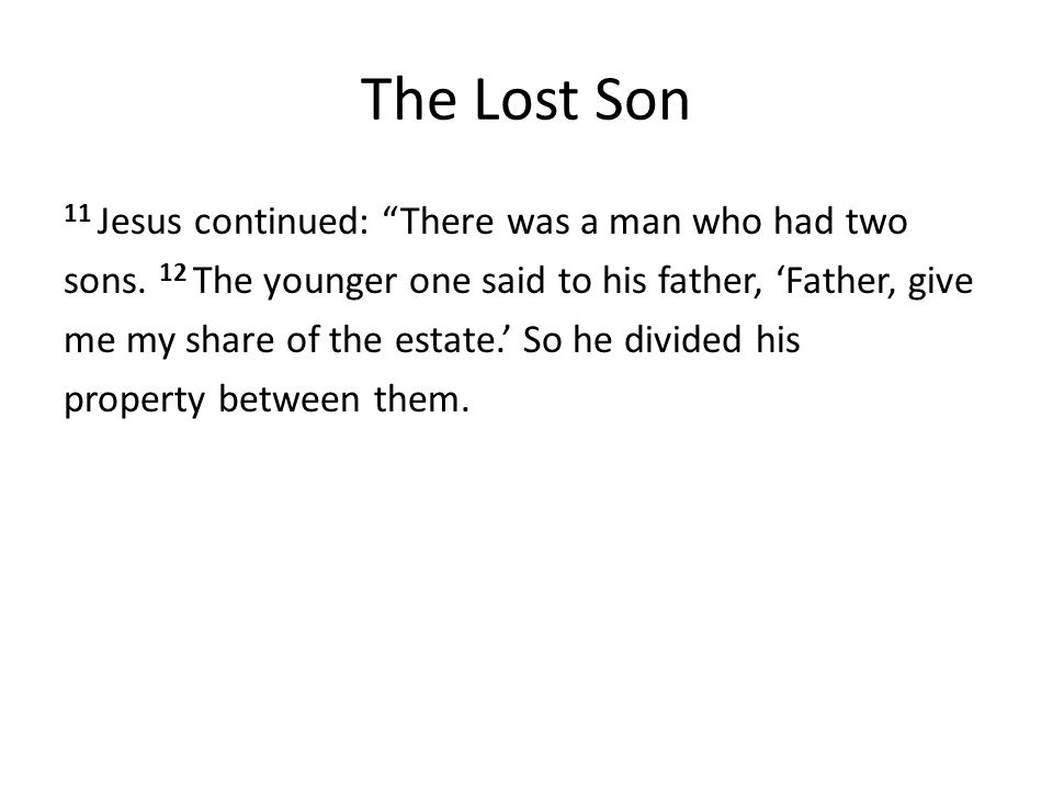 The Lost Son 11 Jesus continued: There was a man who had two sons.