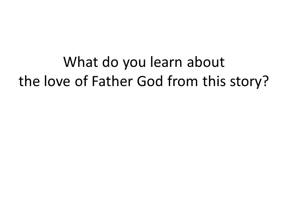 What do you learn about the love of Father God from this story