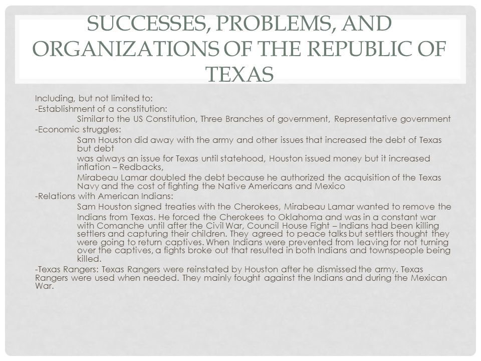 SUCCESSES, PROBLEMS, AND ORGANIZATIONS OF THE REPUBLIC OF TEXAS Including, but not limited to: -Establishment of a constitution: Similar to the US Con