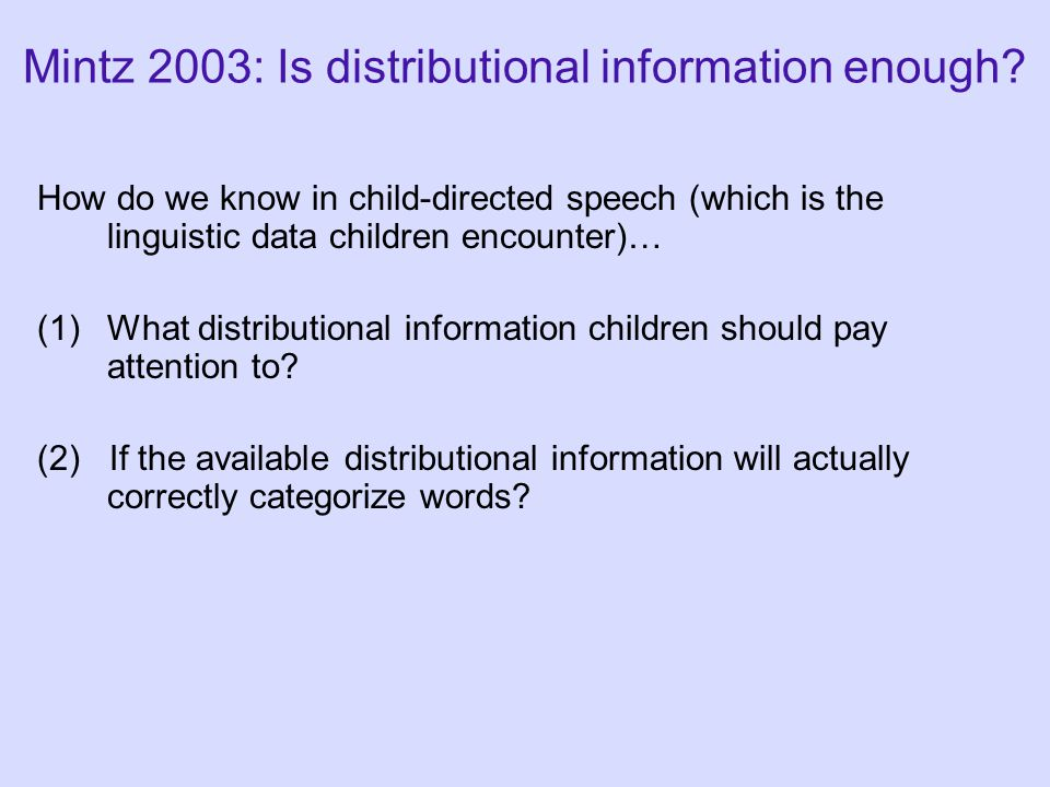Mintz 2003: Is distributional information enough.