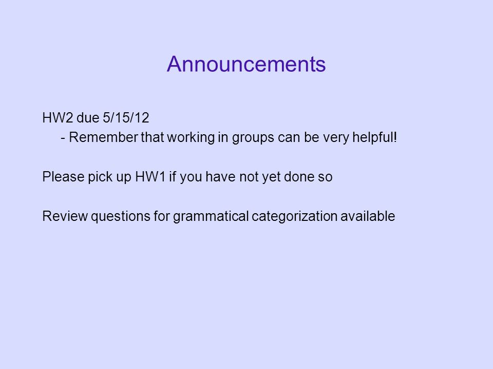 Announcements HW2 due 5/15/12 - Remember that working in groups can be very helpful.