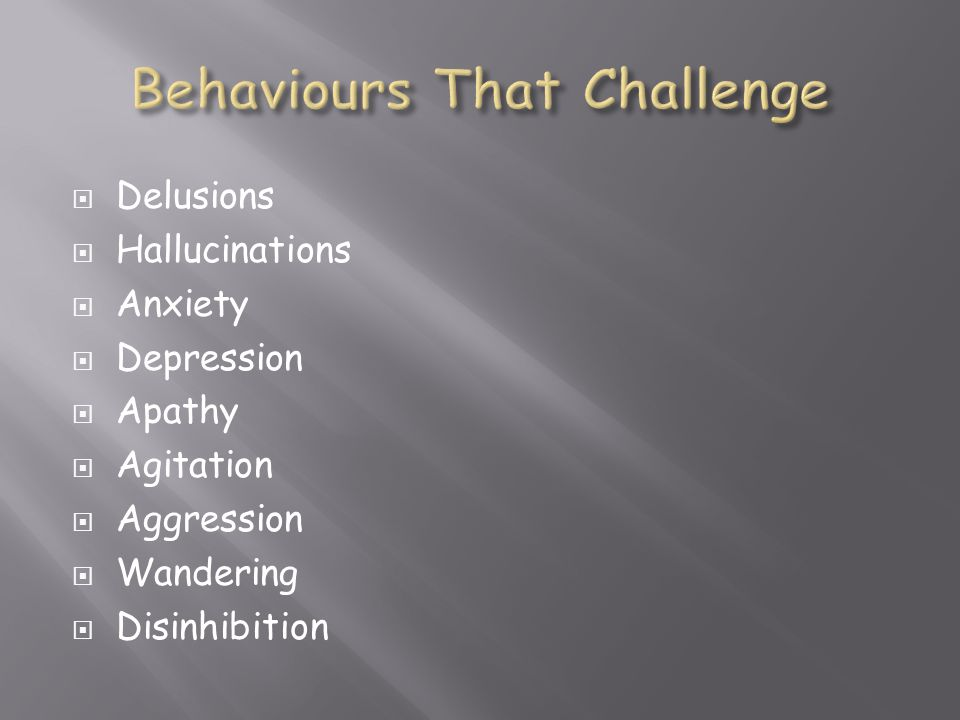  Delusions  Hallucinations  Anxiety  Depression  Apathy  Agitation  Aggression  Wandering  Disinhibition