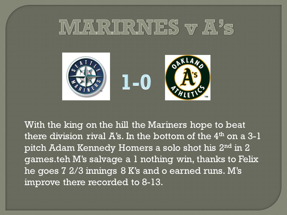 With the king on the hill the Mariners hope to beat there division rival A's.