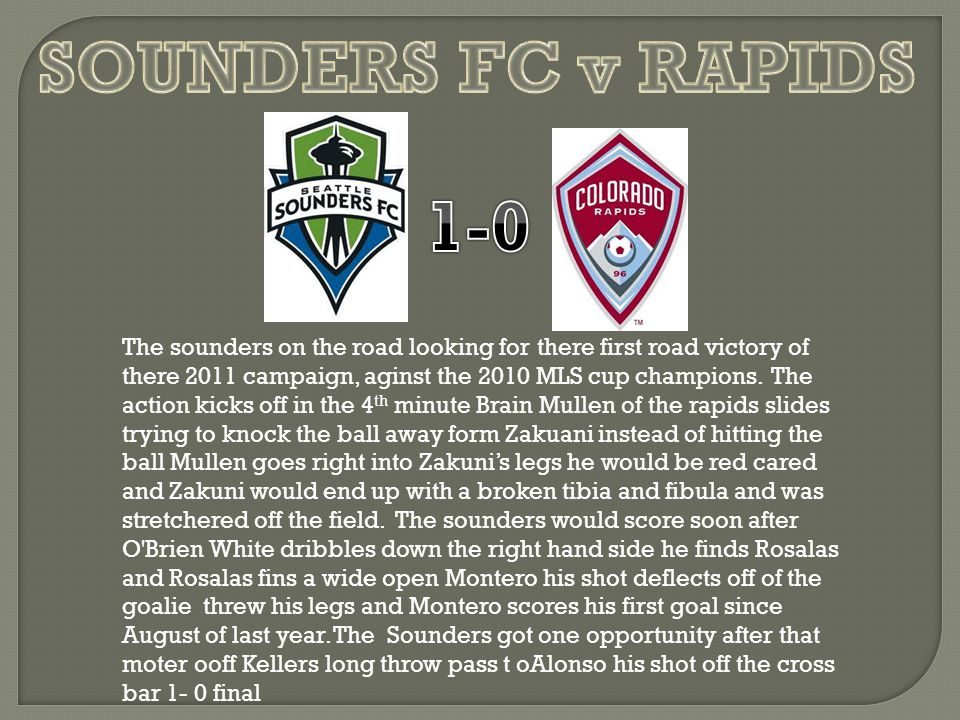 The sounders on the road looking for there first road victory of there 2011 campaign, aginst the 2010 MLS cup champions.